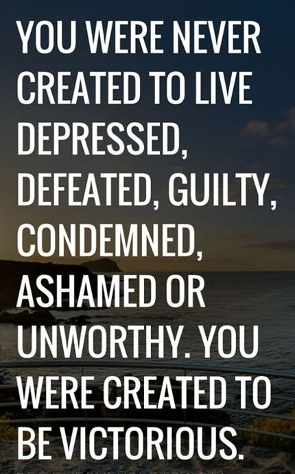 Image of: Losing You Were Never Created To Live Depressed Defeated Guilty Condemned Ashamed Or Unworthy You Were Create To Be Victorious Ocean Recovery Centre 20 Of The Absolute Best Addiction Recovery Quotes Of All Time