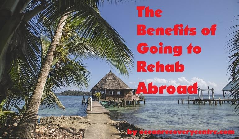 The Benefits of Going to Rehab Abroad
