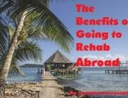 benefits going rehab abroad
